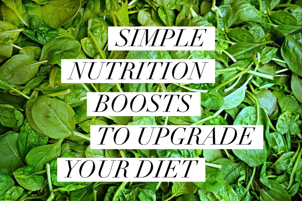 Simple nutrition boosts to upgrade your diet
