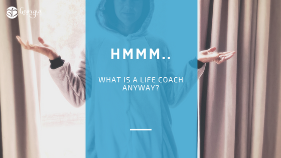 what is a life coach anyway - georgia bamber