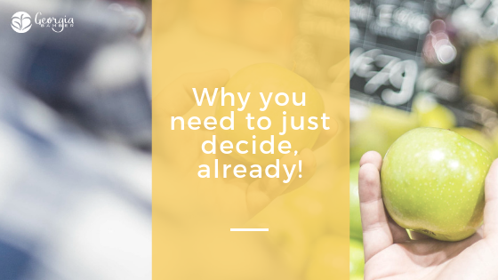 Why you need to decide