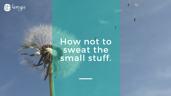 how not to sweat the small stuff